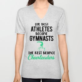 Gymnastics Best Athletes Become Gymnasts the Rest Become Cheerleaders Unisex V-Neck