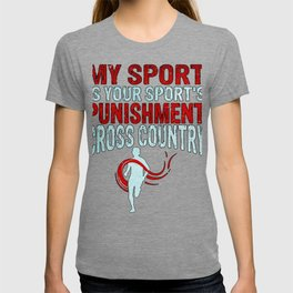 Cross Country Runner My Sport is Your Sport's Punishment T-shirt