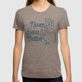 Never Been Better T-shirt