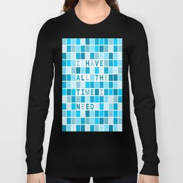 Affirmation I have all the time I need Long Sleeve T-shirt