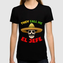 They Call Me El Jefe Funny Skeleton Mexican design for Men T-shirt