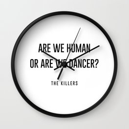 Are we human or are we dancer Wall Clock