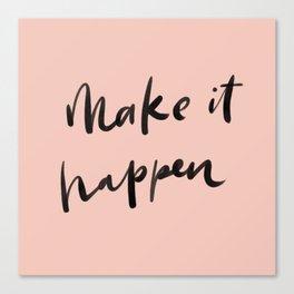 Don't wait for it to happen. MAKE it happen! Canvas Print
