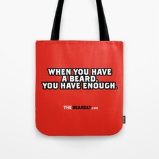 WHEN YOU HAVE A BEARD, YOU HAVE ENOUGH. Tote Bag