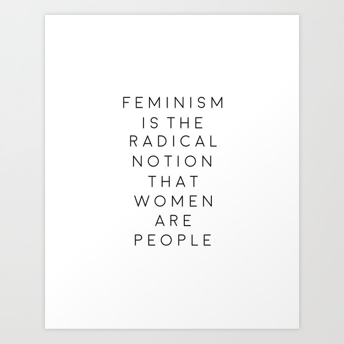 feminism is the radical notion that women are people,gift for her,office,gift for wife,quote art Kunstdrucke