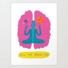Kill the brain fog Art Print