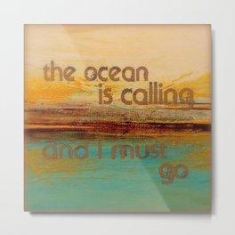 The Ocean is calling... Metal Print