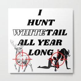 I Hunt Whitetail All Year Long Metal Print