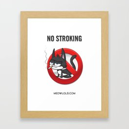 Meow Lols No Stroking Framed Art Print