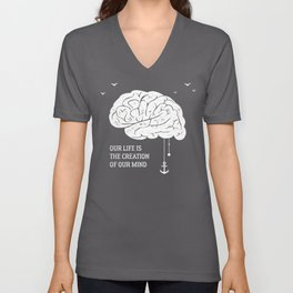 Our Life Is The Creation of Our Mind Brain Quote Unisex V-Neck