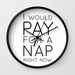 I would pay for a nap right now Wall Clock