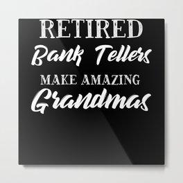 Retired Bank Tellers Make Amazing Grandmas Metal Print