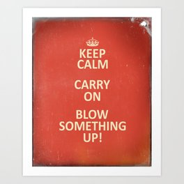Keep Calm...Destroy! Art Print