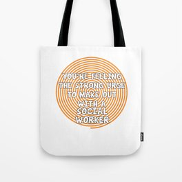 Feeling the Urge to Make Out with Social Worker T-Shirt Tote Bag