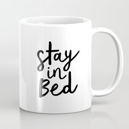 Stay in Bed black and white contemporary minimalism typography poster home wall decor bedroom Coffee Mug