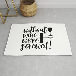 Without Wine We're Screwed Funny Quote Rug
