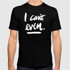 I Can't Even – White Ink Black 2X-LARGE Mens Fitted Tee