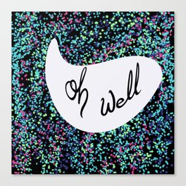 Oh Well, black background Canvas Print