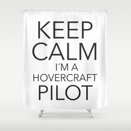 Keep Calm I´m a Hovercraft Pilot Shower Curtain