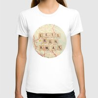 map T-shirts featuring let's run away by shannonblue