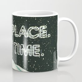 Right place, Right time Coffee Mug