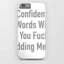 I'm Confident My Last Words Will Be iPhone Case