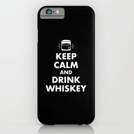Keep Calm and Drink Whiskey iPhone Case