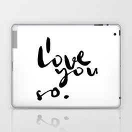 I love you so. Laptop & iPad Skin