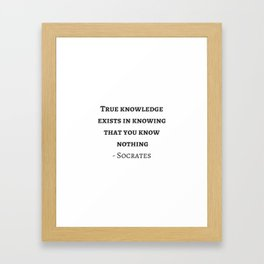 Greek Philosophy Quotes - Socrates  - True knowledge exists in knowing that you know nothing Framed Art Print