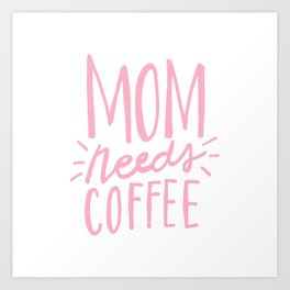 Mom needs coffee - pink lettering Art Print