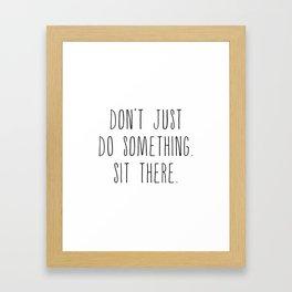 Sit there, Black on White Framed Art Print