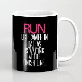 Run like Cameron Dallas is waiting at the Finish line Coffee Mug