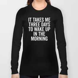 Three Days Wake Up Funny Quote Long Sleeve T-shirt