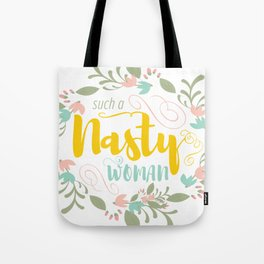 Such a Nasty Woman - Floral & Fierce Tote Bag