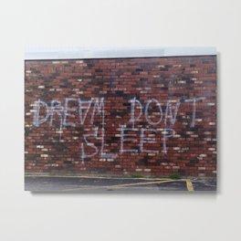 Dream Don't Sleep Metal Print