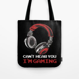 Can't Hear You I'm Gaming Tote Bag