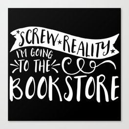 Screw Reality! I'm Going to the Bookstore! (inverted) Canvas Print