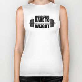 You're Gonna Have To Weight Biker Tank