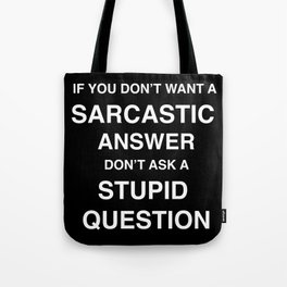 if you don't want a sarcastic answer don't ask a stupid question Tote Bag