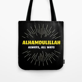 Alhamdulillah, Always, All Ways Tote Bag