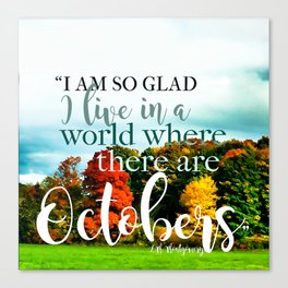 I'm so glad I live in a world where there are Octobers! Canvas Print
