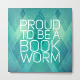 Proud to be a bookworm Metal Print