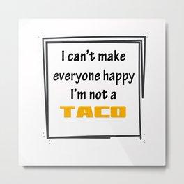 I'm not a Taco. Metal Print
