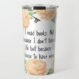 I read book because I choose to have many lives Travel Mug