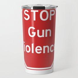 Stop Gun Violence Gun Control Shirt Travel Mug
