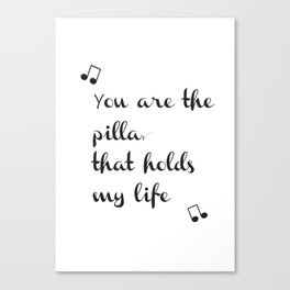 The Pillar that holds my life Canvas Print