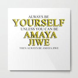 Always be yourself unless you can be Amaya Jiwe Metal Print