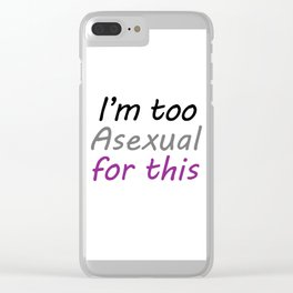 I'm Too Asexual For This - large white bg Clear iPhone Case
