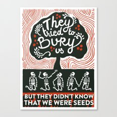 They tried to bury us Canvas Print
