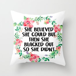 She Believed She Could But Then She Blacked Out Throw Pillow